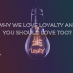 Why we love loyalty and you should love too?