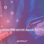 Gamification: the secret sauce for Fintechs